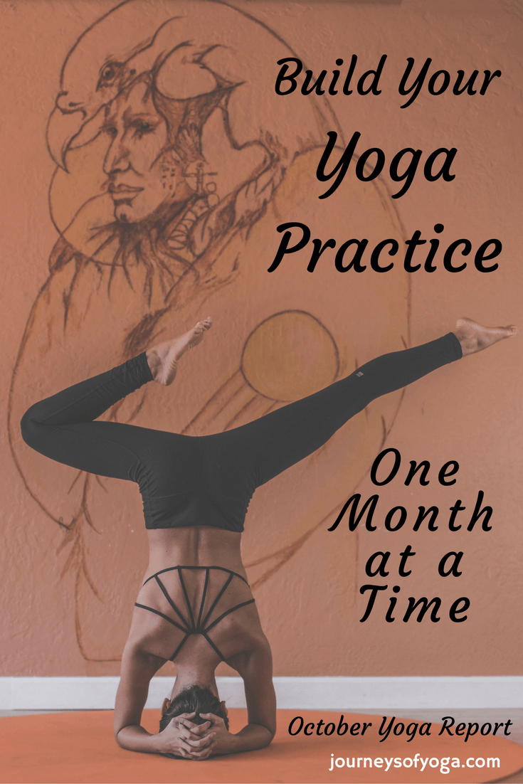 Build your yoga practice one month at a time. Great inspiration for building a yoga practice!