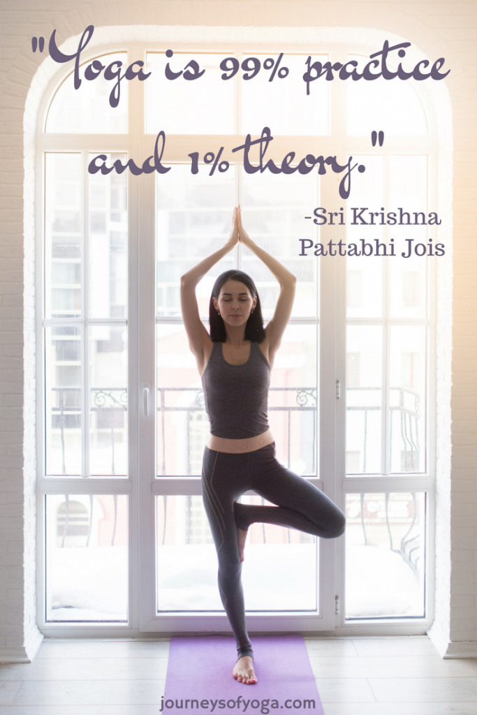 -Yoga is 99% practice and 1% theory.